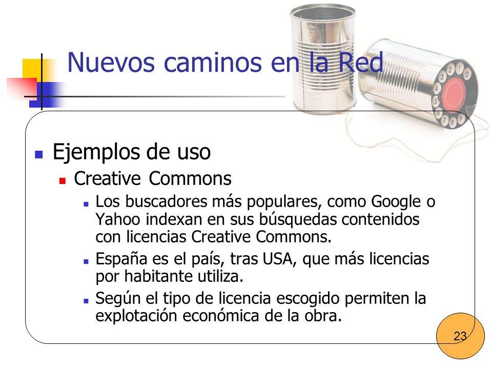 Nuevos caminos en la Red Ejemplos de uso Creative Commons Los buscadores más populares, como Google o Yahoo indexan en sus búsquedas contenidos con li
