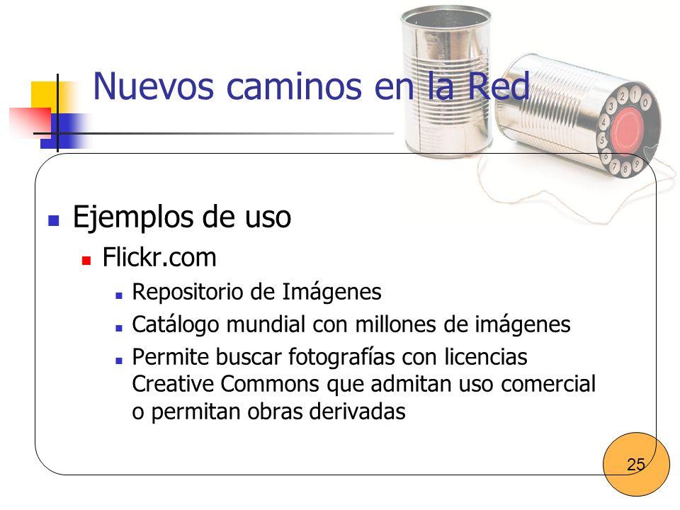 Nuevos caminos en la Red Ejemplos de uso Flickr.com Repositorio de Imágenes Catálogo mundial con millones de imágenes Permite buscar fotografías con l