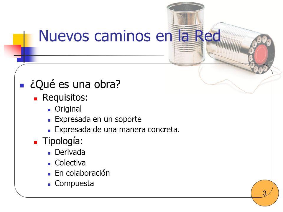 Nuevos caminos en la Red ¿Qué es una obra? Requisitos: Original Expresada en un soporte Expresada de una manera concreta. Tipología: Derivada Colectiv