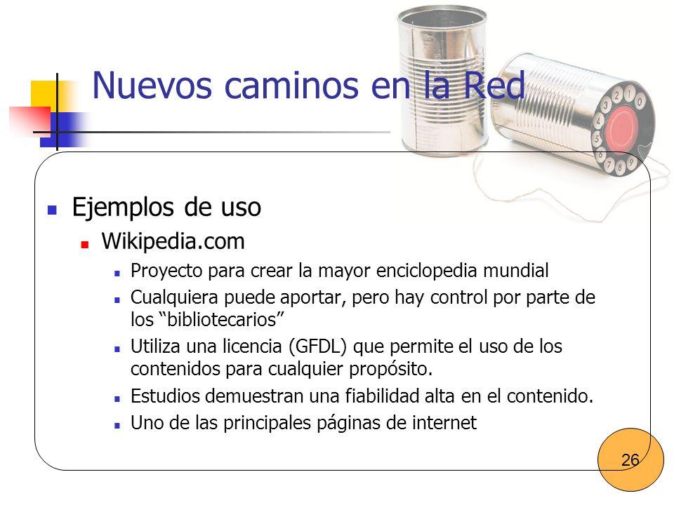 Nuevos caminos en la Red Ejemplos de uso Wikipedia.com Proyecto para crear la mayor enciclopedia mundial Cualquiera puede aportar, pero hay control po