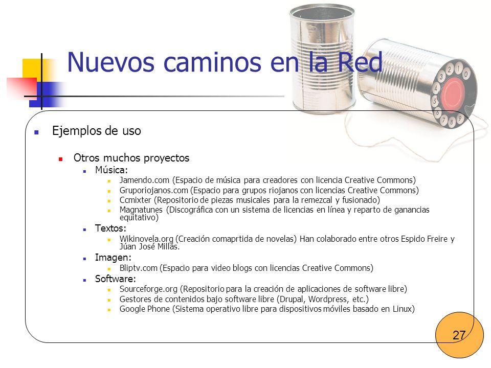 Nuevos caminos en la Red Ejemplos de uso Otros muchos proyectos Música: Jamendo.com (Espacio de música para creadores con licencia Creative Commons) G
