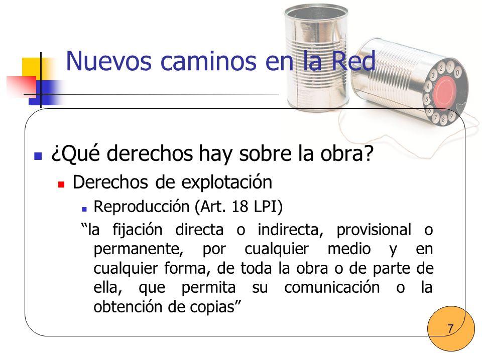 Nuevos caminos en la Red ¿Qué derechos hay sobre la obra? Derechos de explotación Reproducción (Art. 18 LPI) la fijación directa o indirecta, provisio