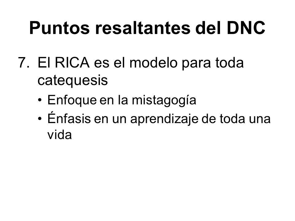 Puntos resaltantes del DNC 7.El RICA es el modelo para toda catequesis Enfoque en la mistagogía Énfasis en un aprendizaje de toda una vida