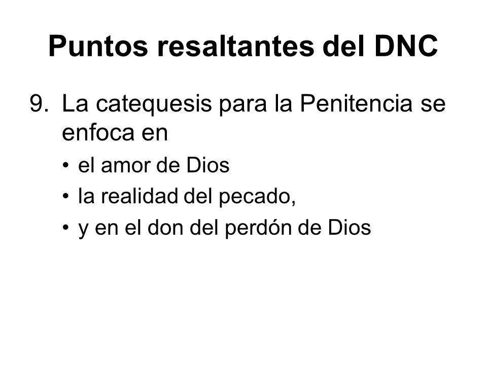 Puntos resaltantes del DNC 9.La catequesis para la Penitencia se enfoca en el amor de Dios la realidad del pecado, y en el don del perdón de Dios
