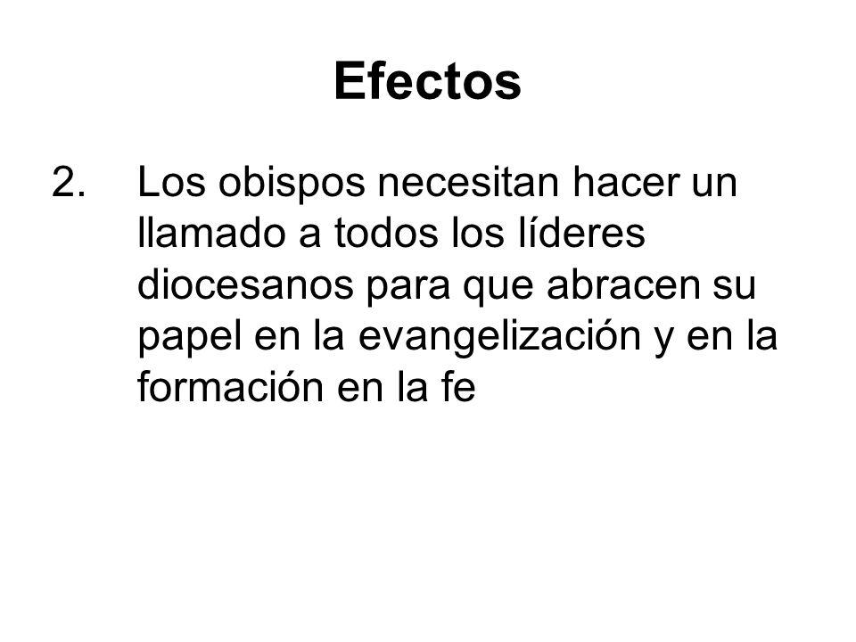 Efectos 2.Los obispos necesitan hacer un llamado a todos los líderes diocesanos para que abracen su papel en la evangelización y en la formación en la fe