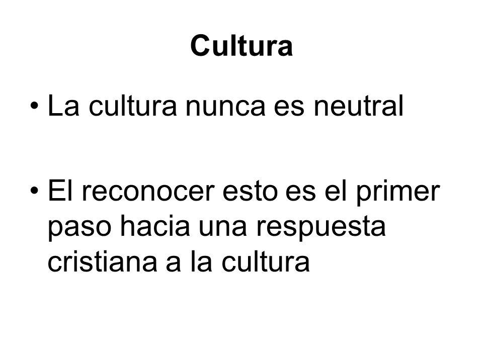 Cultura La cultura nunca es neutral El reconocer esto es el primer paso hacia una respuesta cristiana a la cultura