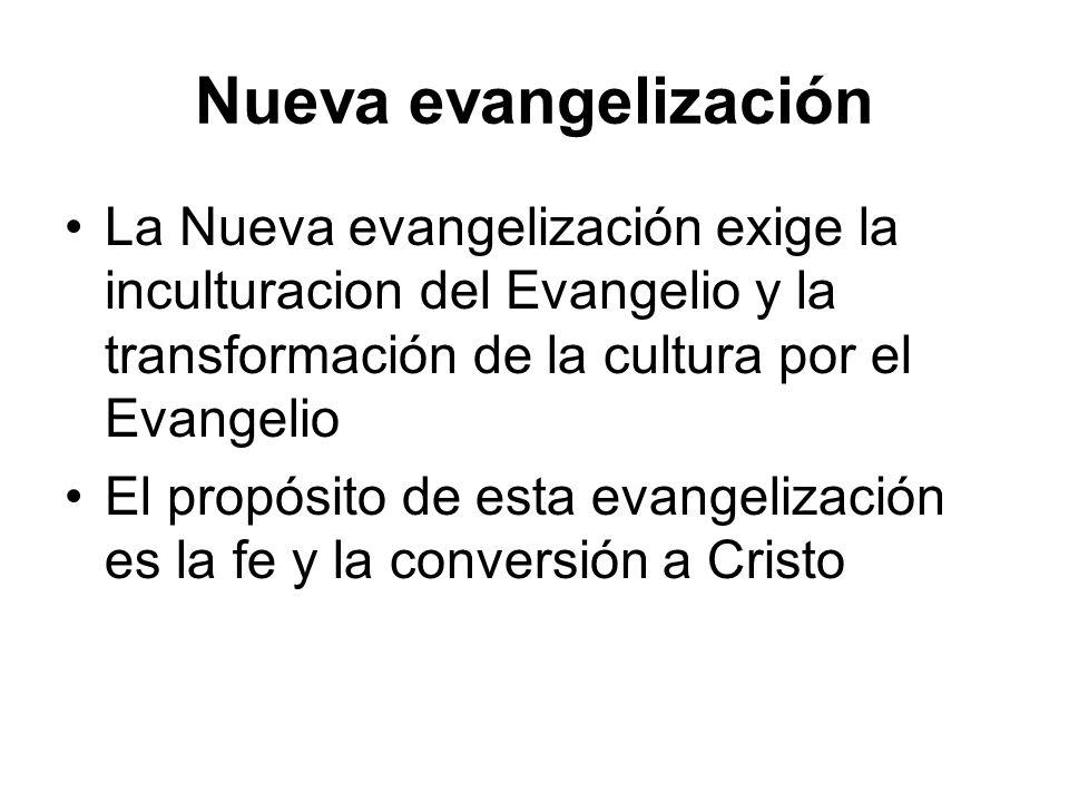 Nueva evangelización La Nueva evangelización exige la inculturacion del Evangelio y la transformación de la cultura por el Evangelio El propósito de e