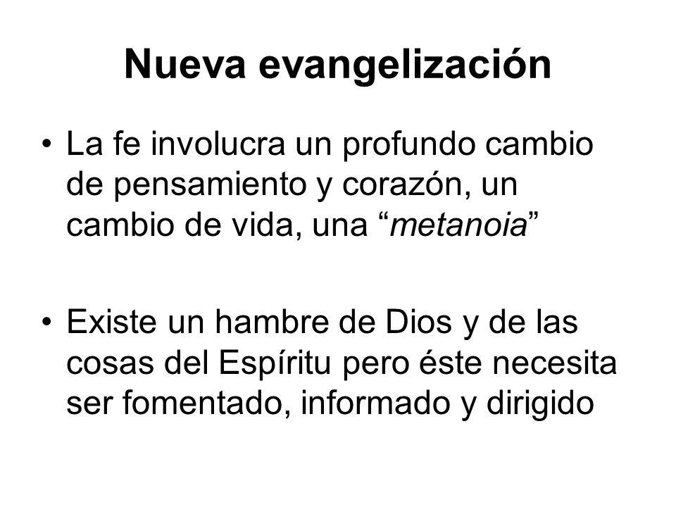 Nueva evangelización La fe involucra un profundo cambio de pensamiento y corazón, un cambio de vida, una metanoia Existe un hambre de Dios y de las co