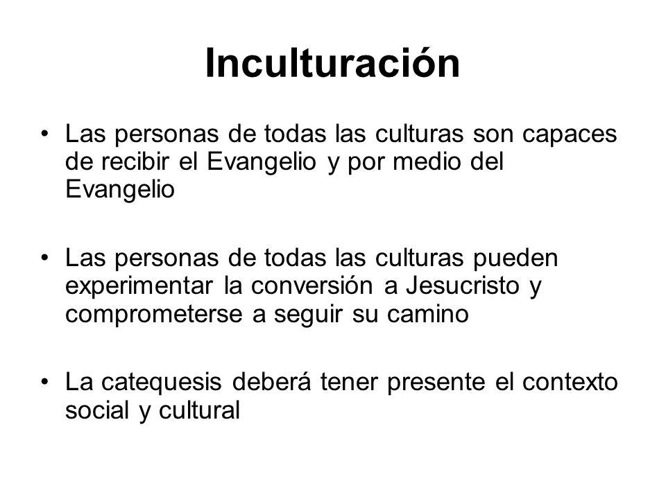 Inculturación Las personas de todas las culturas son capaces de recibir el Evangelio y por medio del Evangelio Las personas de todas las culturas pued