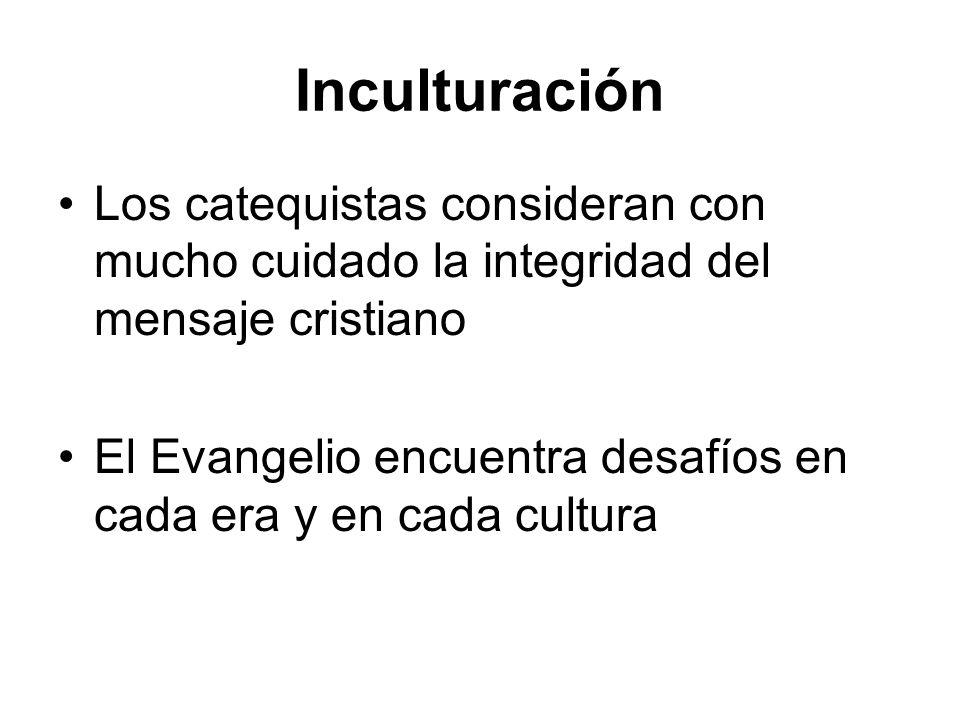 Inculturación Los catequistas consideran con mucho cuidado la integridad del mensaje cristiano El Evangelio encuentra desafíos en cada era y en cada c