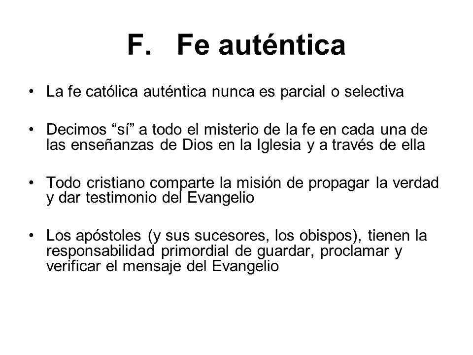 F. Fe auténtica La fe católica auténtica nunca es parcial o selectiva Decimos sí a todo el misterio de la fe en cada una de las enseñanzas de Dios en