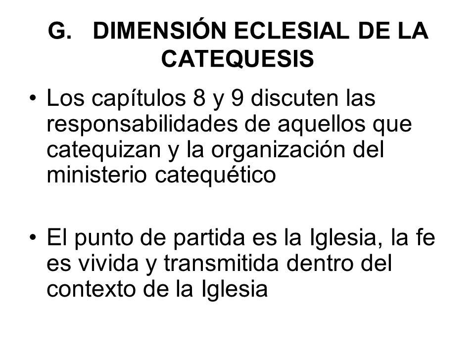 G. DIMENSIÓN ECLESIAL DE LA CATEQUESIS Los capítulos 8 y 9 discuten las responsabilidades de aquellos que catequizan y la organización del ministerio