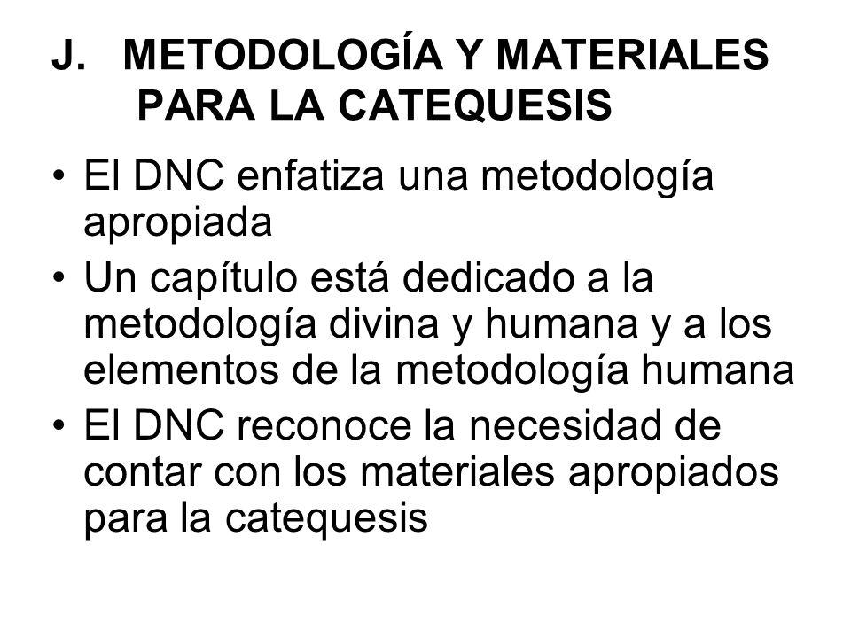 J. METODOLOGÍA Y MATERIALES PARA LA CATEQUESIS El DNC enfatiza una metodología apropiada Un capítulo está dedicado a la metodología divina y humana y
