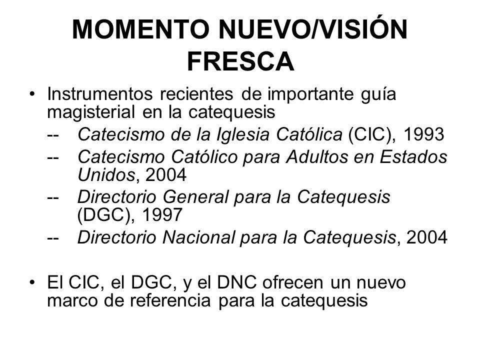 MOMENTO NUEVO/VISIÓN FRESCA Instrumentos recientes de importante guía magisterial en la catequesis --Catecismo de la Iglesia Católica (CIC), 1993 --Ca