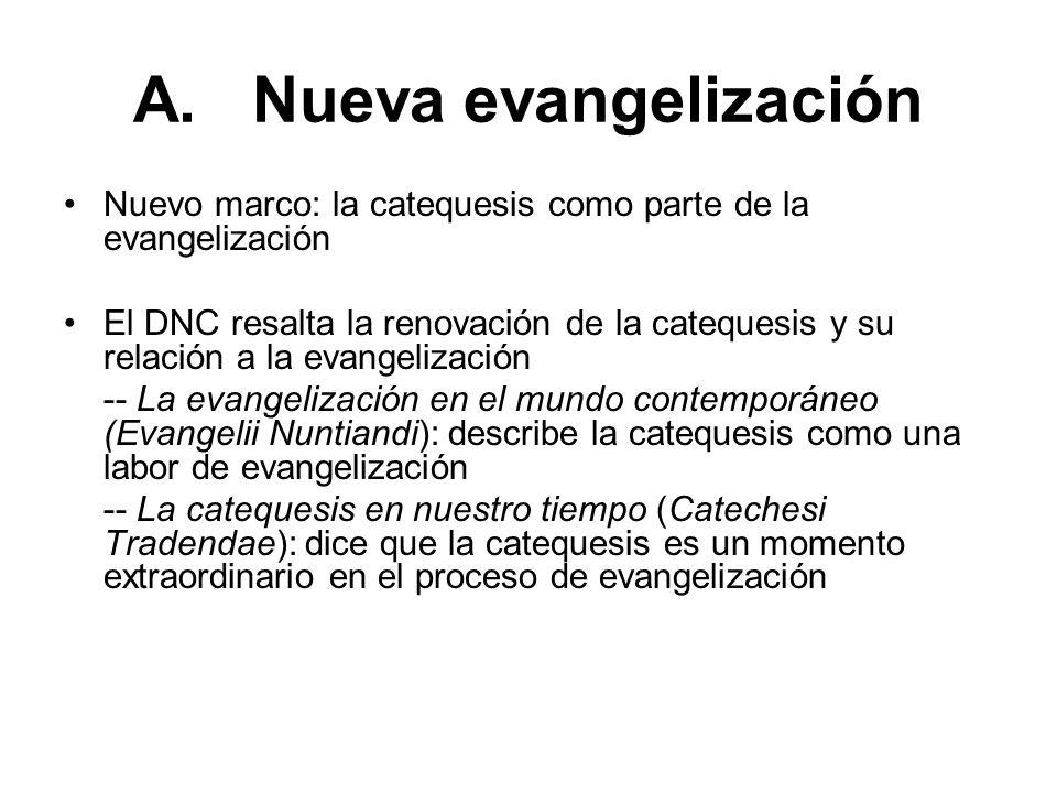 Nueva evangelización El DNC ve a la catequesis como la presentación de una invitación a un nuevo orden total de vida y a una manera de ser y de pensar Tanto el DGC como el DNC colocan a la catequesis en el contexto de la nueva evangelización