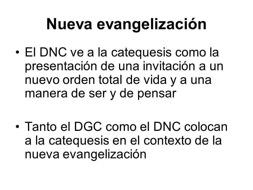 Nueva evangelización El DNC ve a la catequesis como la presentación de una invitación a un nuevo orden total de vida y a una manera de ser y de pensar