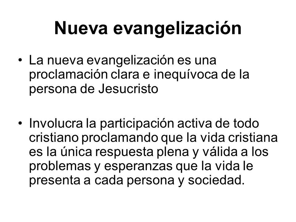 Nueva evangelización La nueva evangelización es una proclamación clara e inequívoca de la persona de Jesucristo Involucra la participación activa de t