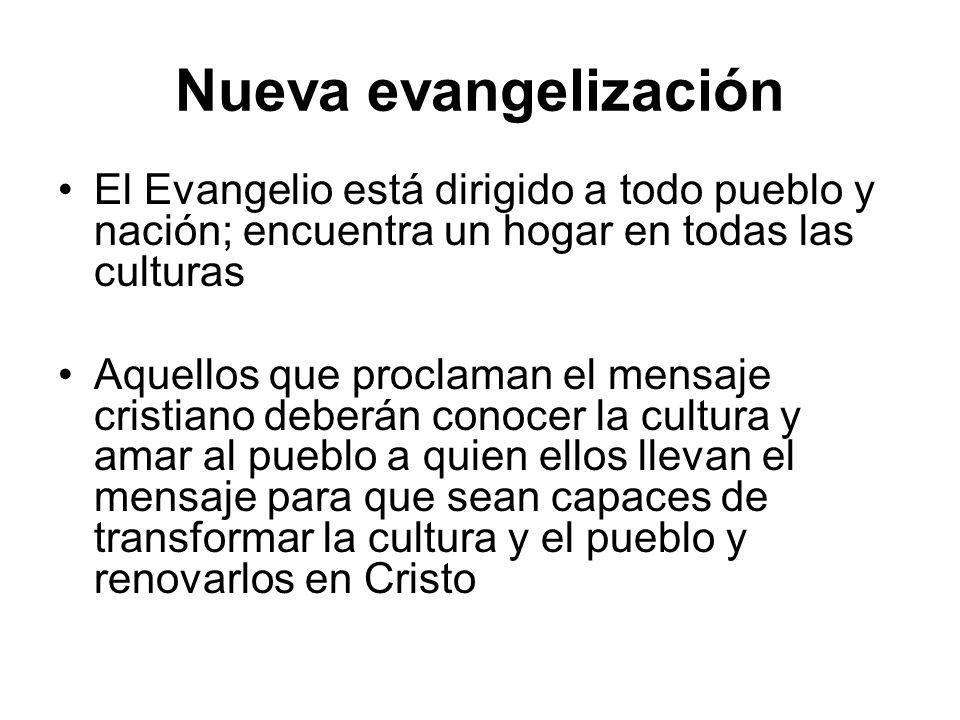 Nueva evangelización La Nueva evangelización exige la inculturacion del Evangelio y la transformación de la cultura por el Evangelio El propósito de esta evangelización es la fe y la conversión a Cristo