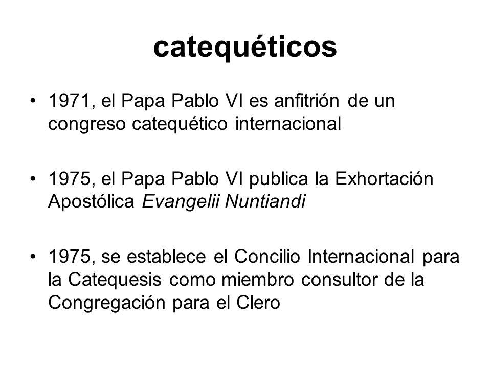 catequéticos 1971, el Papa Pablo VI es anfitrión de un congreso catequético internacional 1975, el Papa Pablo VI publica la Exhortación Apostólica Eva