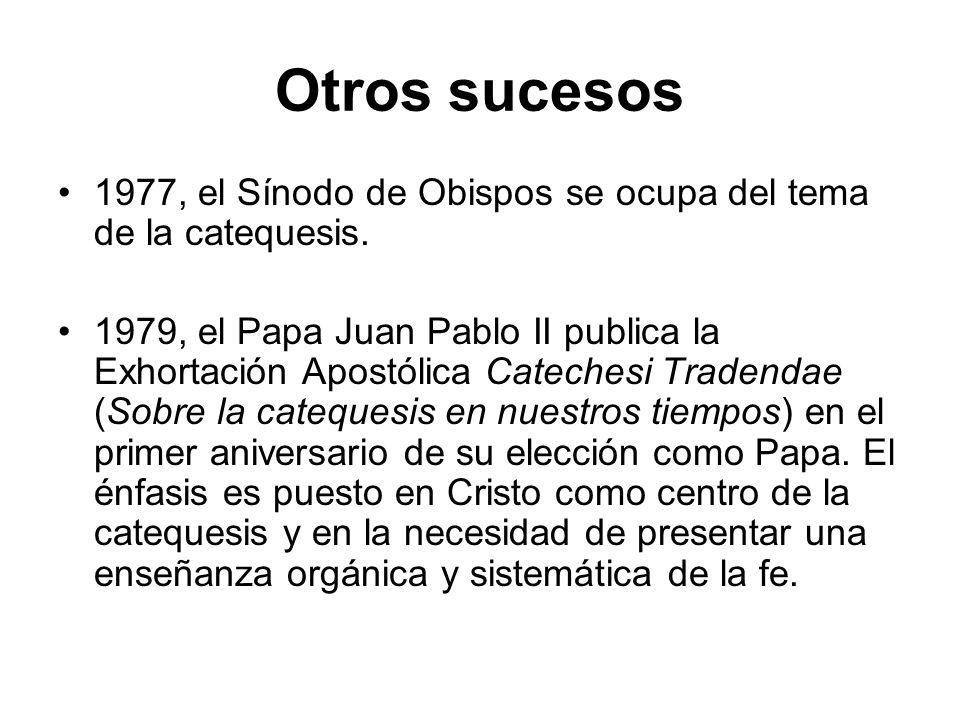 Otros sucesos 1977, el Sínodo de Obispos se ocupa del tema de la catequesis. 1979, el Papa Juan Pablo II publica la Exhortación Apostólica Catechesi T