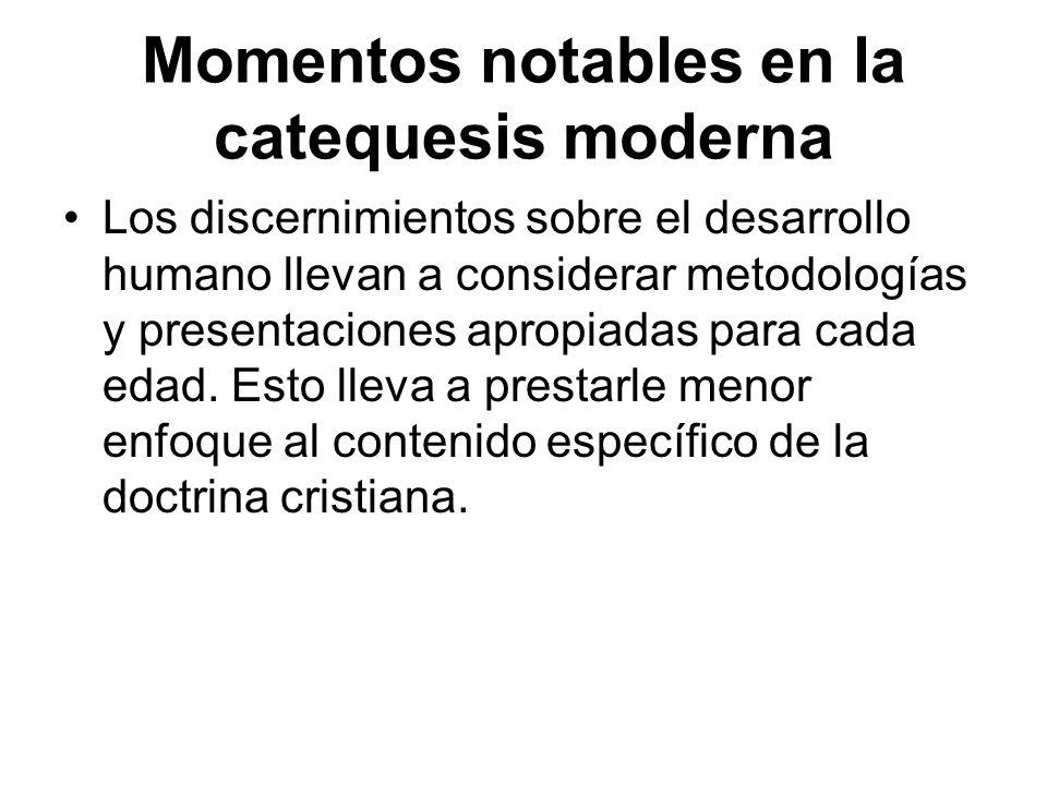 Momentos notables en la catequesis moderna Los discernimientos sobre el desarrollo humano llevan a considerar metodologías y presentaciones apropiadas