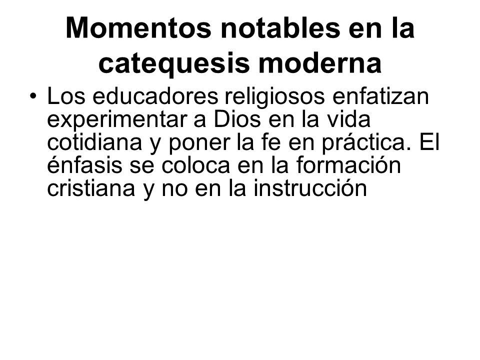 Momentos notables en la catequesis moderna Los educadores religiosos enfatizan experimentar a Dios en la vida cotidiana y poner la fe en práctica. El