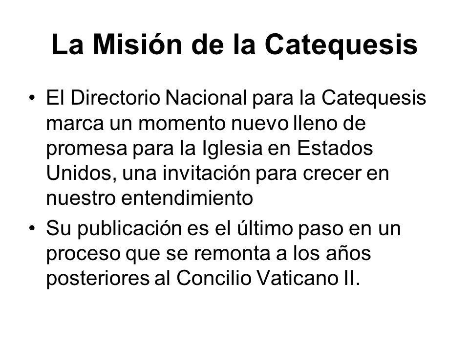 La Misión de la Catequesis El Directorio Nacional para la Catequesis marca un momento nuevo lleno de promesa para la Iglesia en Estados Unidos, una in