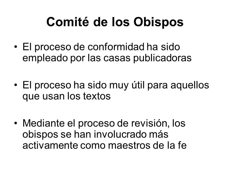 Comité de los Obispos El proceso de conformidad ha sido empleado por las casas publicadoras El proceso ha sido muy útil para aquellos que usan los tex