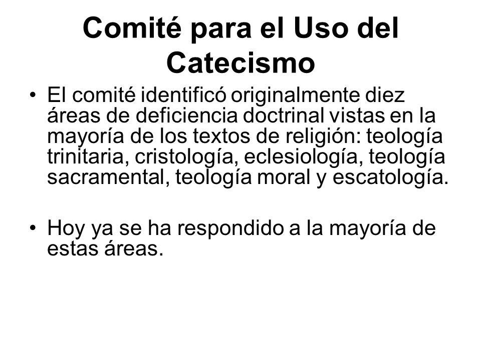 Comité para el Uso del Catecismo El comité identificó originalmente diez áreas de deficiencia doctrinal vistas en la mayoría de los textos de religión