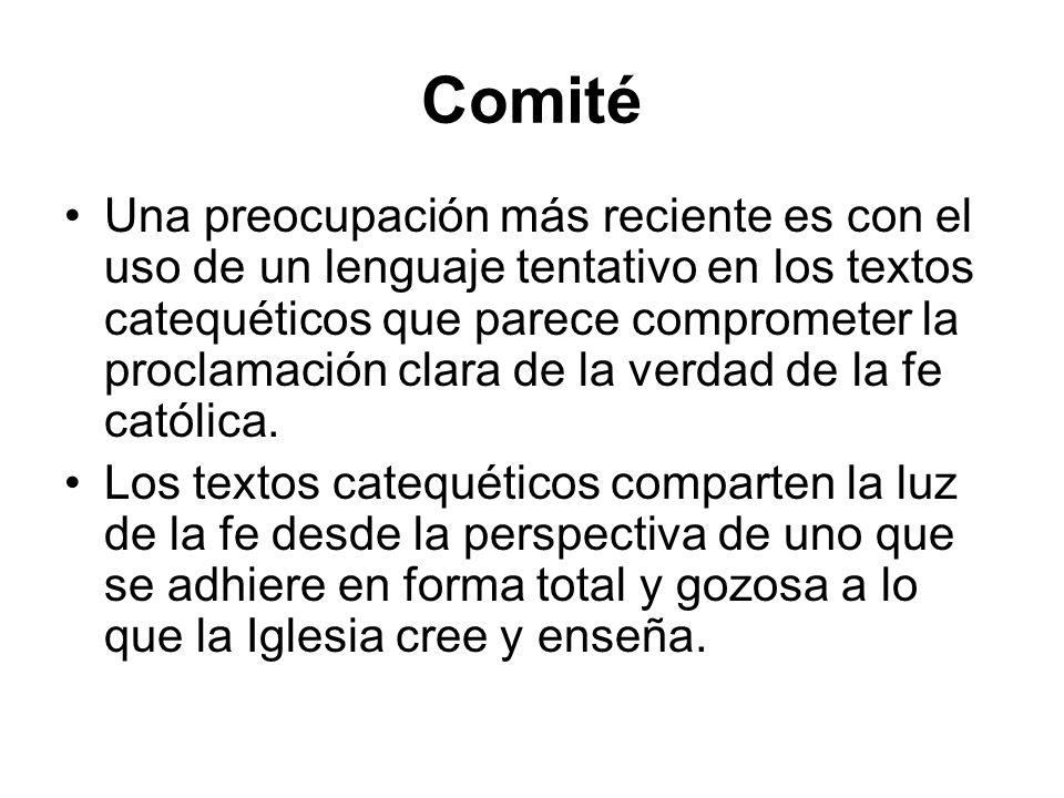 Comité Una preocupación más reciente es con el uso de un lenguaje tentativo en los textos catequéticos que parece comprometer la proclamación clara de
