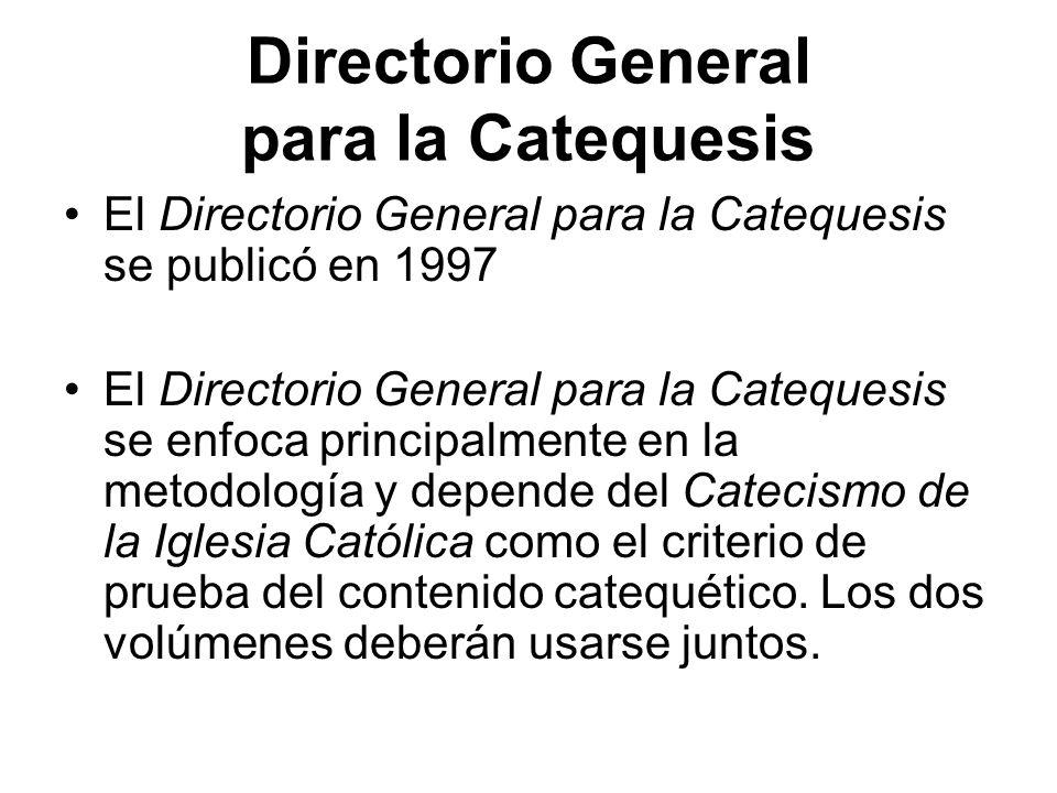 Directorio General para la Catequesis El Directorio General para la Catequesis se publicó en 1997 El Directorio General para la Catequesis se enfoca p