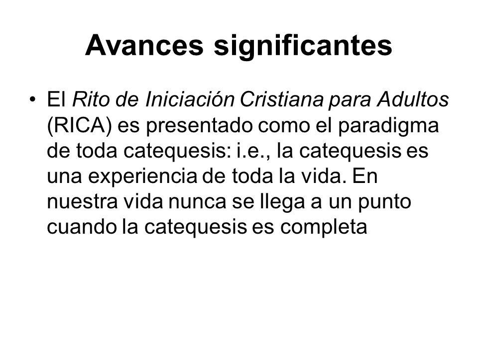 Avances significantes El Rito de Iniciación Cristiana para Adultos (RICA) es presentado como el paradigma de toda catequesis: i.e., la catequesis es u