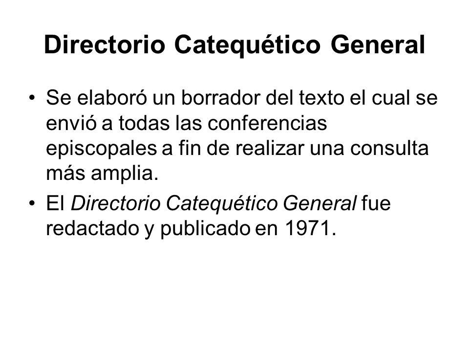 Directorio Catequético General Se elaboró un borrador del texto el cual se envió a todas las conferencias episcopales a fin de realizar una consulta m