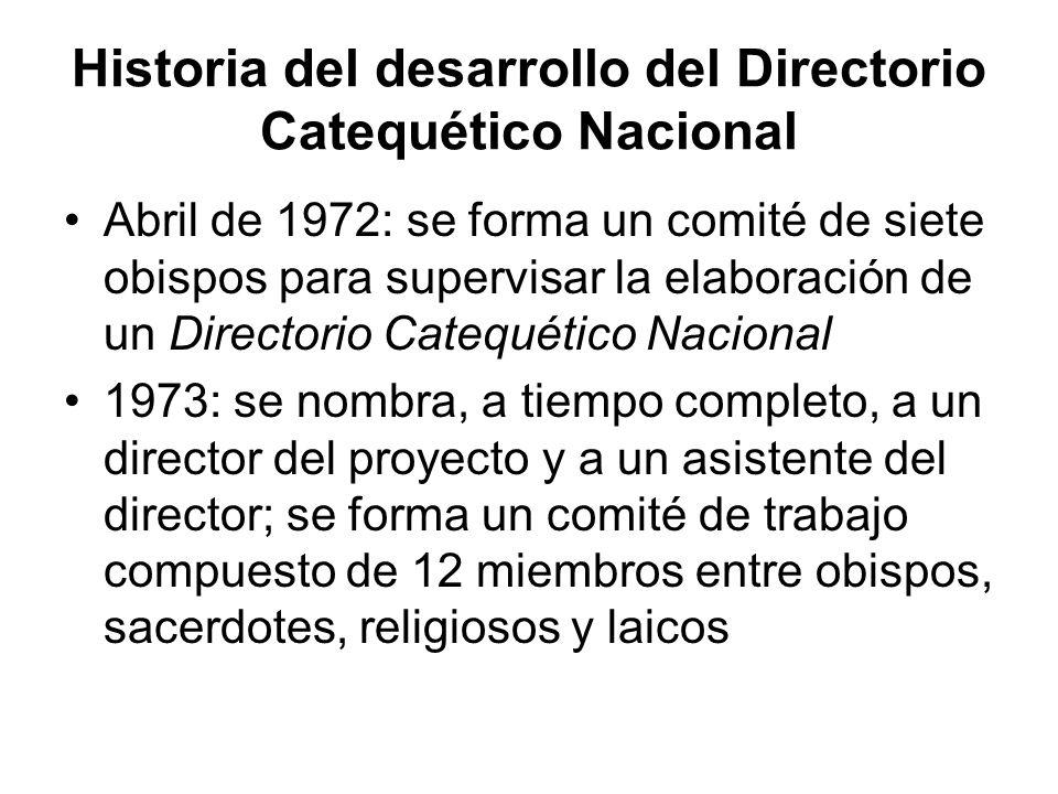 Historia del desarrollo del Directorio Catequético Nacional Abril de 1972: se forma un comité de siete obispos para supervisar la elaboración de un Di