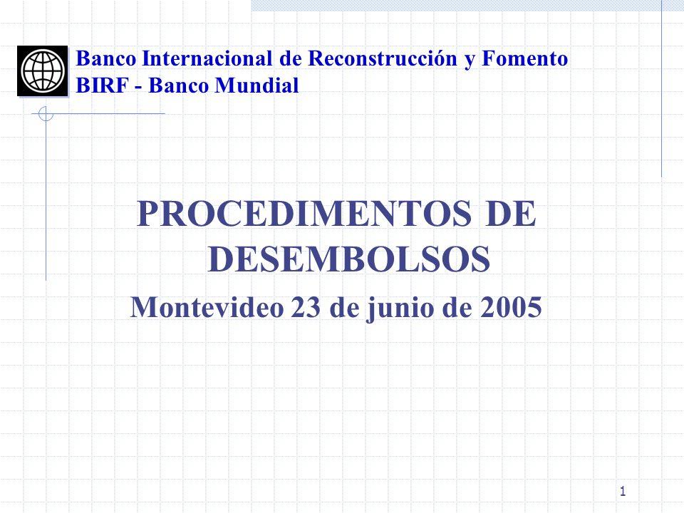 1 PROCEDIMENTOS DE DESEMBOLSOS Montevideo 23 de junio de 2005 Banco Internacional de Reconstrucción y Fomento BIRF - Banco Mundial