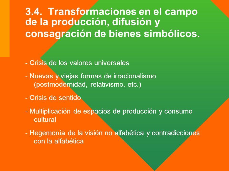 3.4. Transformaciones en el campo de la producción, difusión y consagración de bienes simbólicos. - Crisis de los valores universales - Nuevas y vieja