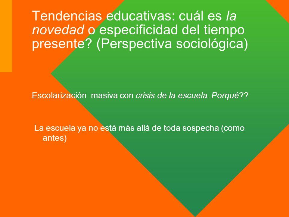 Tendencias educativas: cuál es la novedad o especificidad del tiempo presente? (Perspectiva sociológica) Escolarización masiva con crisis de la escuel