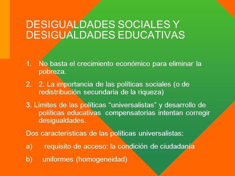 DESIGUALDADES SOCIALES Y DESIGUALDADES EDUCATIVAS 1.No basta el crecimiento económico para eliminar la pobreza. 2.2. La importancia de las políticas s