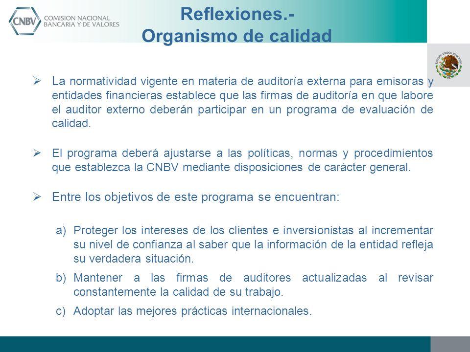 Reflexiones.- Organismo de calidad La normatividad vigente en materia de auditoría externa para emisoras y entidades financieras establece que las fir