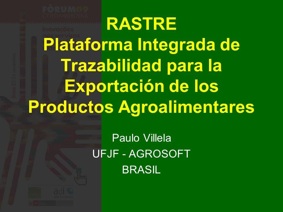 RASTRE Plataforma Integrada de Trazabilidad para la Exportación de los Productos Agroalimentares Paulo Villela UFJF - AGROSOFT BRASIL