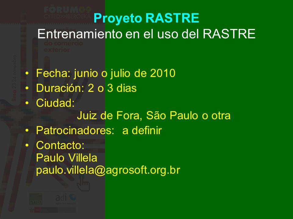 Proyeto RASTRE Entrenamiento en el uso del RASTRE Fecha: junio o julio de 2010 Duración: 2 o 3 dias Ciudad: Juiz de Fora, São Paulo o otra Patrocinado