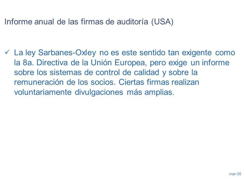 mar-06 Informe anual de las firmas de auditoría (USA) La ley Sarbanes-Oxley no es este sentido tan exigente como la 8a. Directiva de la Unión Europea,