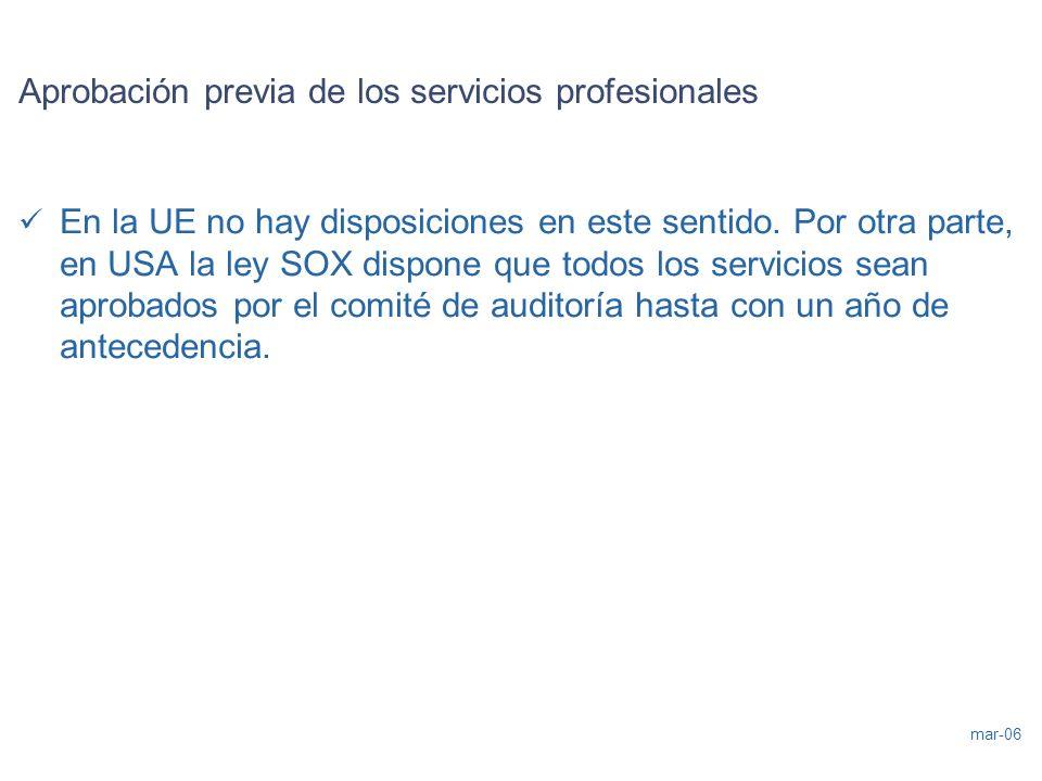 mar-06 Aprobación previa de los servicios profesionales En la UE no hay disposiciones en este sentido. Por otra parte, en USA la ley SOX dispone que t