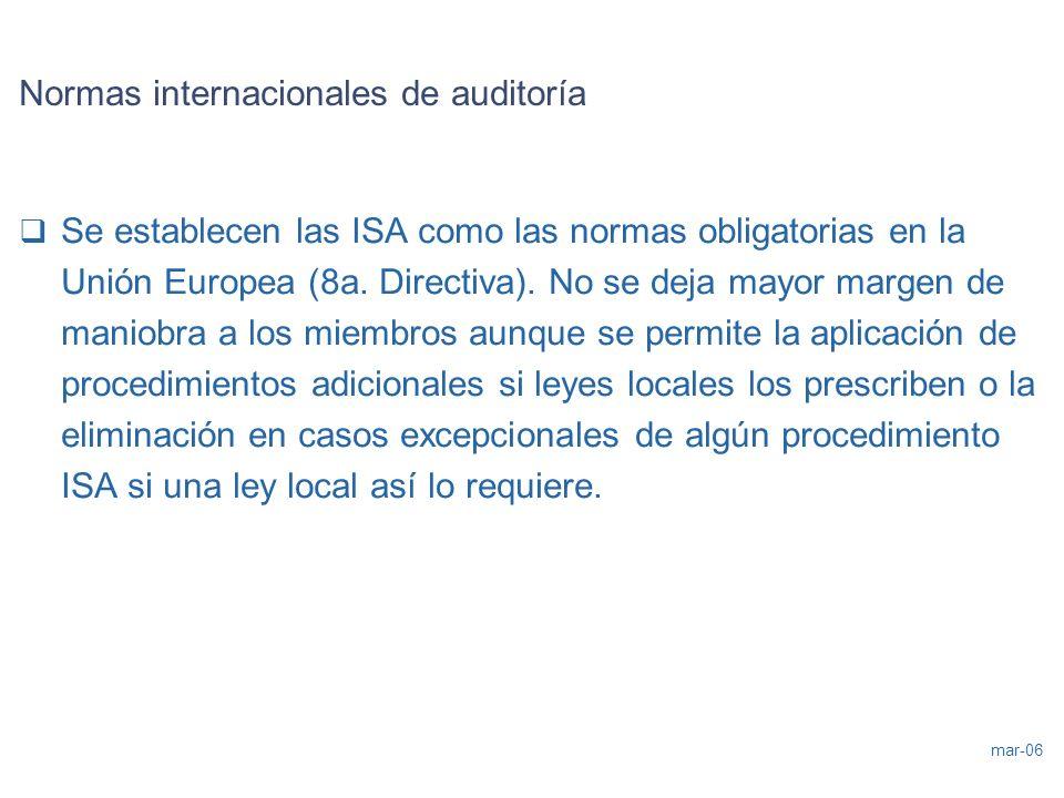 mar-06 Normas internacionales de auditoría Se establecen las ISA como las normas obligatorias en la Unión Europea (8a. Directiva). No se deja mayor ma