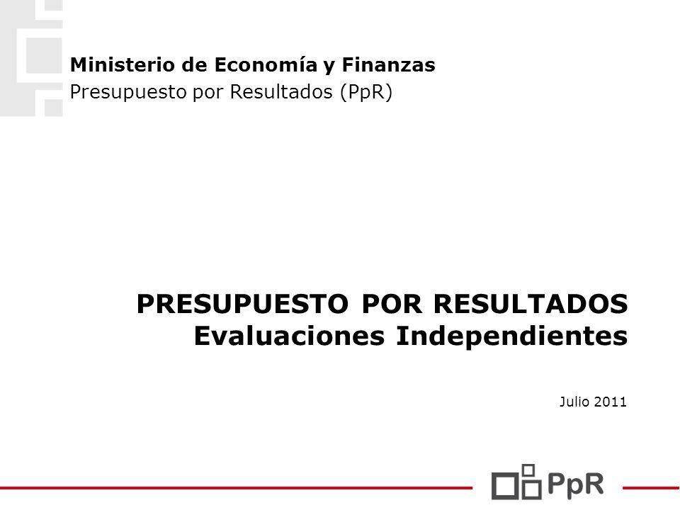 Presupuesto por Resultados (PpR) Ministerio de Economía y Finanzas Julio 2011 PRESUPUESTO POR RESULTADOS Evaluaciones Independientes