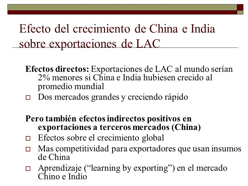 Efecto del crecimiento de China e India sobre exportaciones de LAC Efectos directos: Exportaciones de LAC al mundo serían 2% menores si China e India
