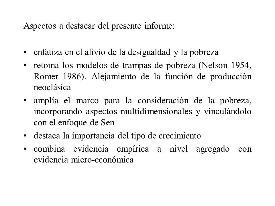 Aspectos a destacar del presente informe: enfatiza en el alivio de la desigualdad y la pobreza retoma los modelos de trampas de pobreza (Nelson 1954,