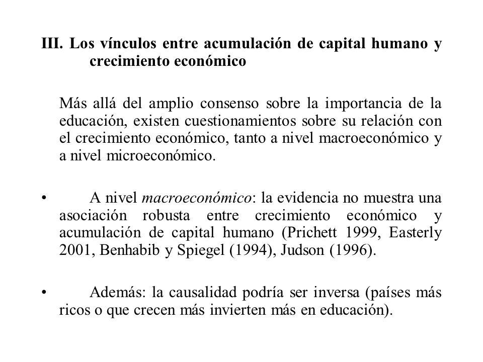 III. Los vínculos entre acumulación de capital humano y crecimiento económico Más allá del amplio consenso sobre la importancia de la educación, exist