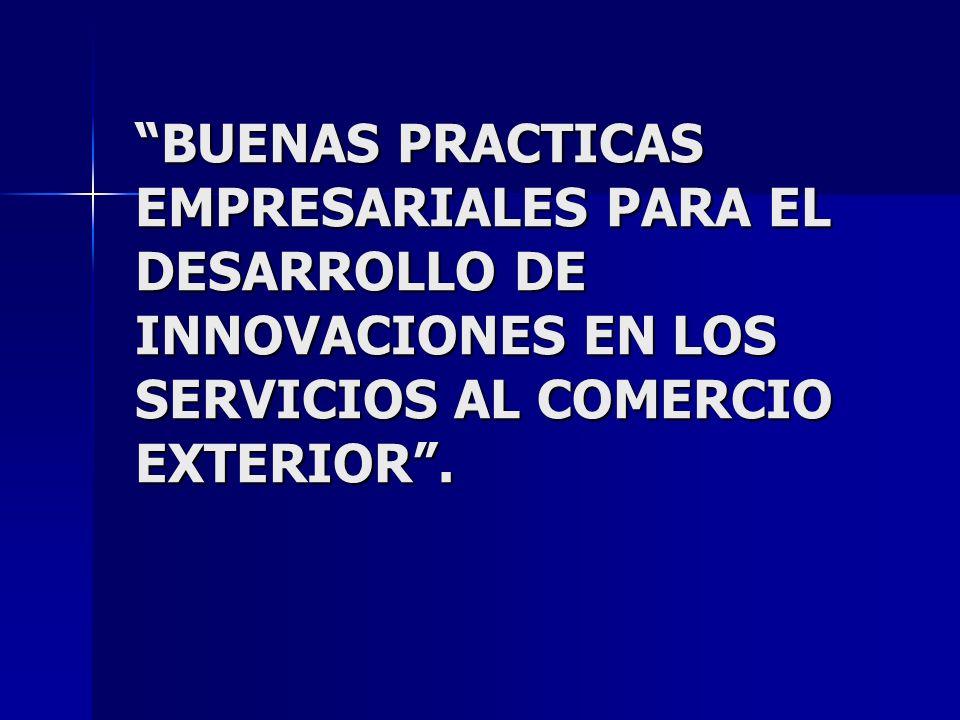 BUENAS PRACTICAS EMPRESARIALES PARA EL DESARROLLO DE INNOVACIONES EN LOS SERVICIOS AL COMERCIO EXTERIOR.
