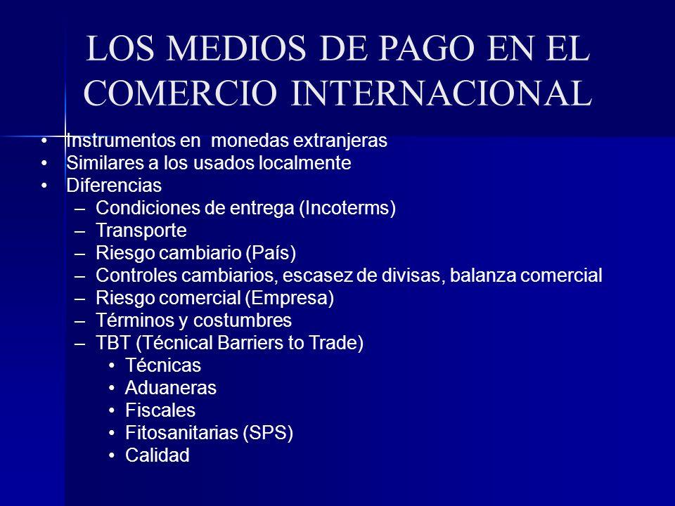 LOS MEDIOS DE PAGO EN EL COMERCIO INTERNACIONAL Instrumentos en monedas extranjeras Similares a los usados localmente Diferencias –Condiciones de entr